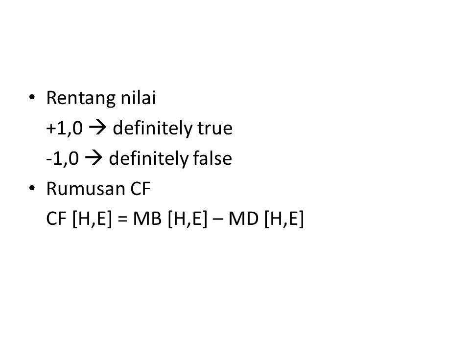 Rentang nilai +1,0  definitely true -1,0  definitely false Rumusan CF CF [H,E] = MB [H,E] – MD [H,E]