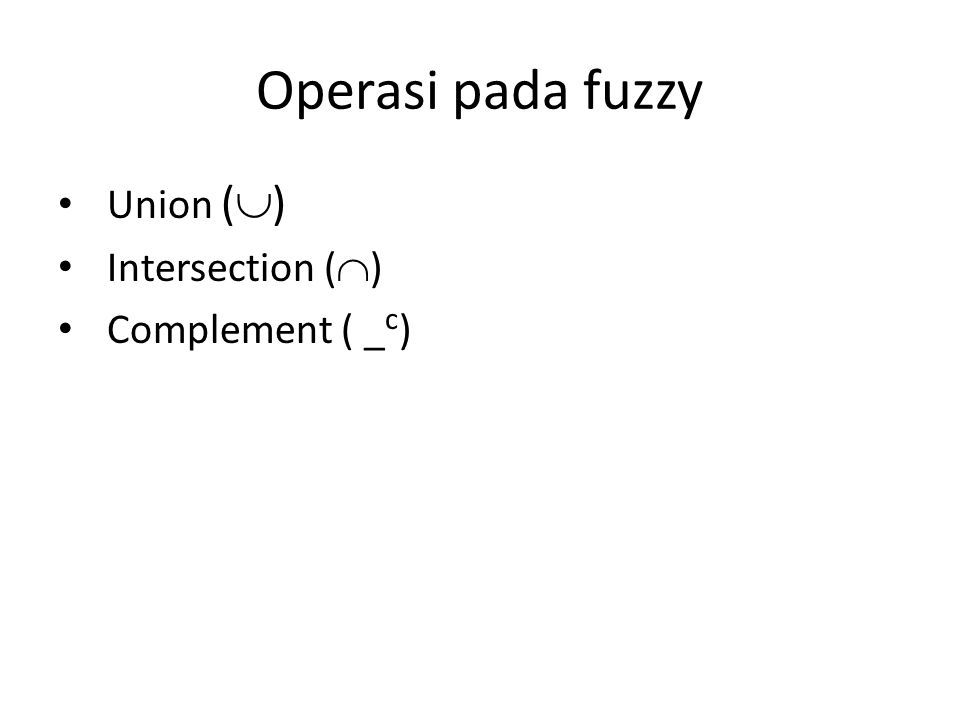 Operasi pada fuzzy Union (  )‏ Intersection (  )‏ Complement ( _ c )‏