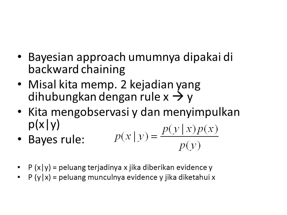 Bayesian approach umumnya dipakai di backward chaining Misal kita memp.