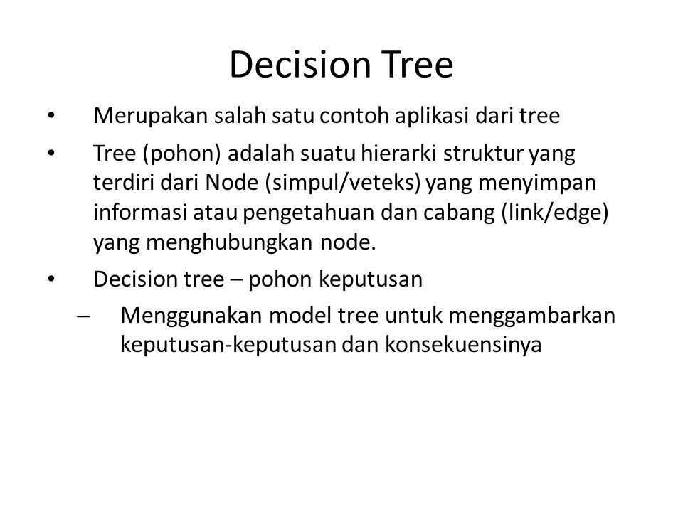 Decision Tree Merupakan salah satu contoh aplikasi dari tree Tree (pohon) adalah suatu hierarki struktur yang terdiri dari Node (simpul/veteks) yang m