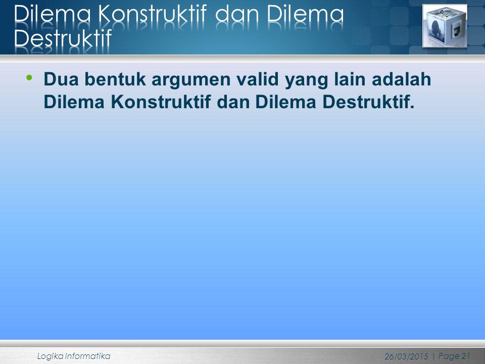 Dua bentuk argumen valid yang lain adalah Dilema Konstruktif dan Dilema Destruktif. 26/03/2015 Logika Informatika | Page 21