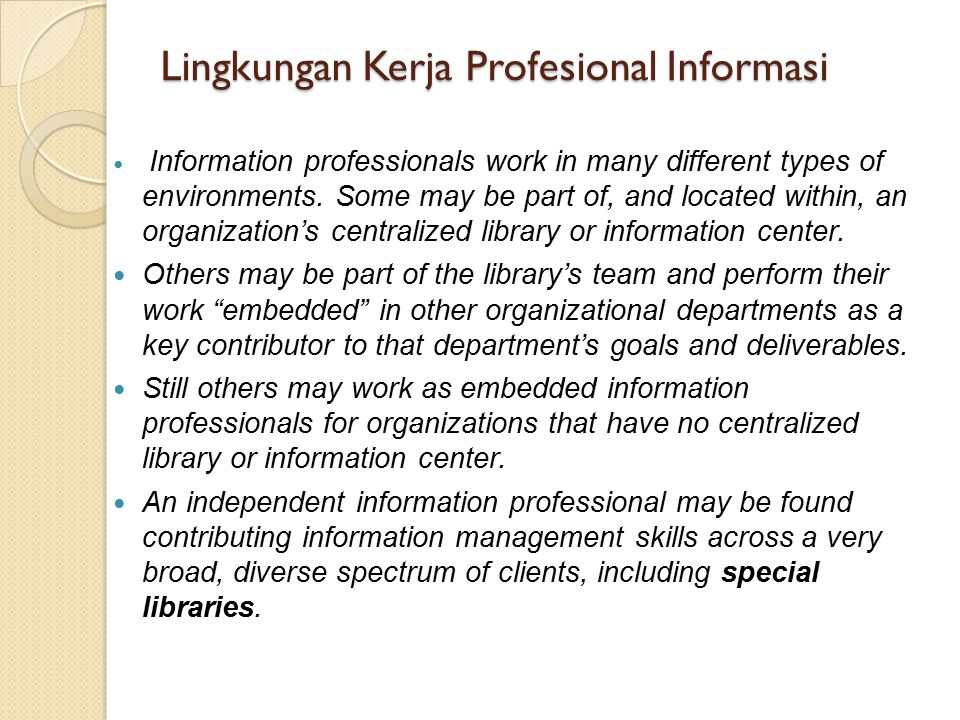 Lingkungan Kerja Profesional Informasi Information professionals work in many different types of environments. Some may be part of, and located within