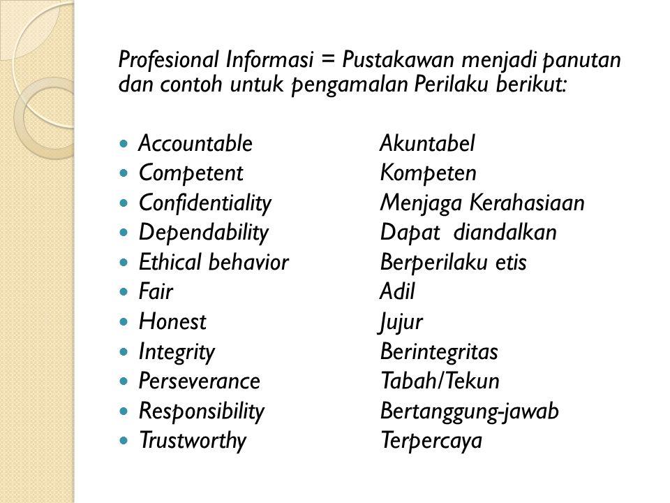 Profesional Informasi = Pustakawan menjadi panutan dan contoh untuk pengamalan Perilaku berikut: Accountable Akuntabel Competent Kompeten Confidential