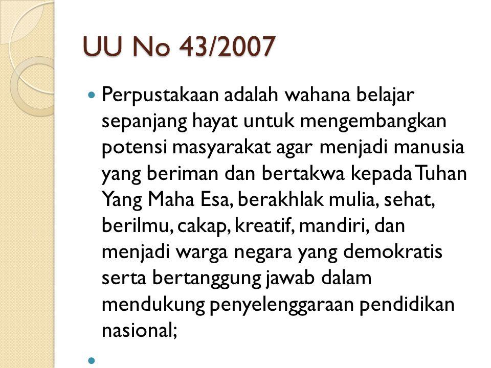 UU 43/2007 Perpustakaan adalah institusi pengelola koleksi karya tulis, karya cetak, dan/atau karya rekam secara profesional dengan sistem yang baku guna memenuhi kebutuhan: ◦ pendidikan, ◦ penelitian, ◦ pelestarian, ◦ informasi, dan ◦ rekreasi para pemustaka