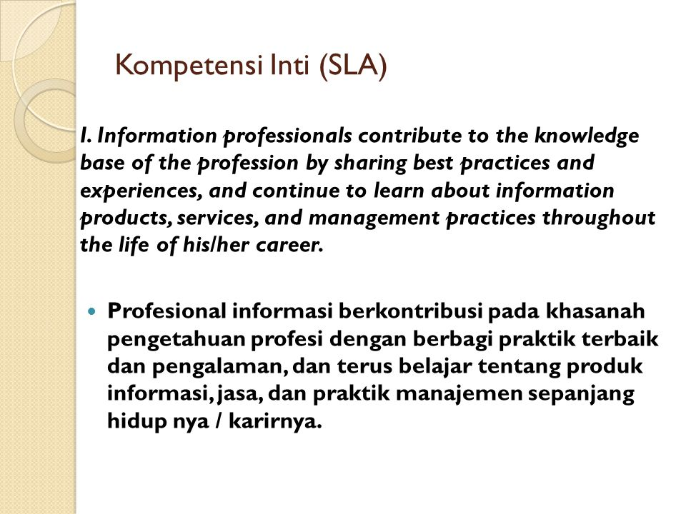 Kompetensi Inti (SLA) I. Information professionals contribute to the knowledge base of the profession by sharing best practices and experiences, and c