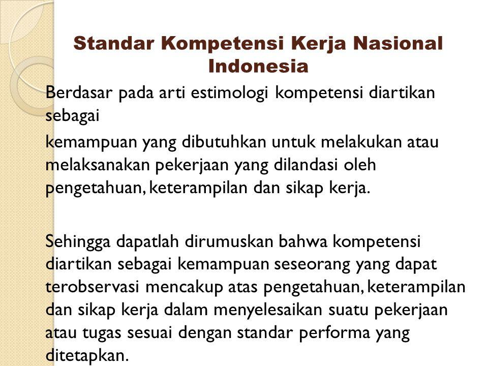 Standar Kompetensi Kerja Nasional Indonesia Berdasar pada arti estimologi kompetensi diartikan sebagai kemampuan yang dibutuhkan untuk melakukan atau
