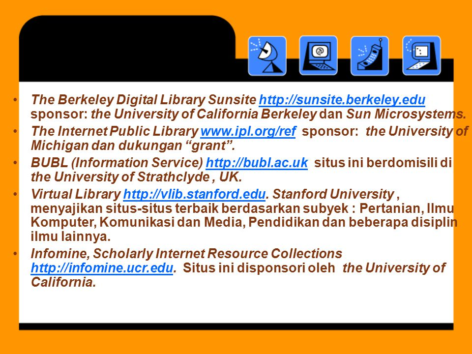 The Berkeley Digital Library Sunsite http://sunsite.berkeley.edu sponsor: the University of California Berkeley dan Sun Microsystems.http://sunsite.be