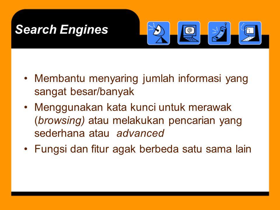 Search Engines Membantu menyaring jumlah informasi yang sangat besar/banyak Menggunakan kata kunci untuk merawak (browsing) atau melakukan pencarian y