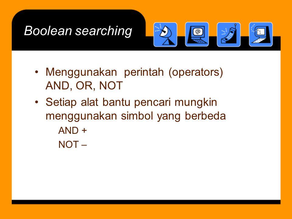 Boolean searching Menggunakan perintah (operators) AND, OR, NOT Setiap alat bantu pencari mungkin menggunakan simbol yang berbeda AND + NOT –