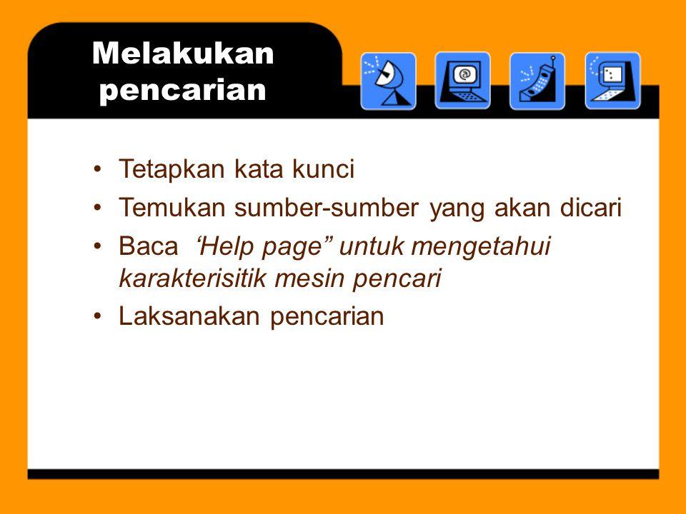 "Melakukan pencarian Tetapkan kata kunci Temukan sumber-sumber yang akan dicari Baca 'Help page"" untuk mengetahui karakterisitik mesin pencari Laksanak"
