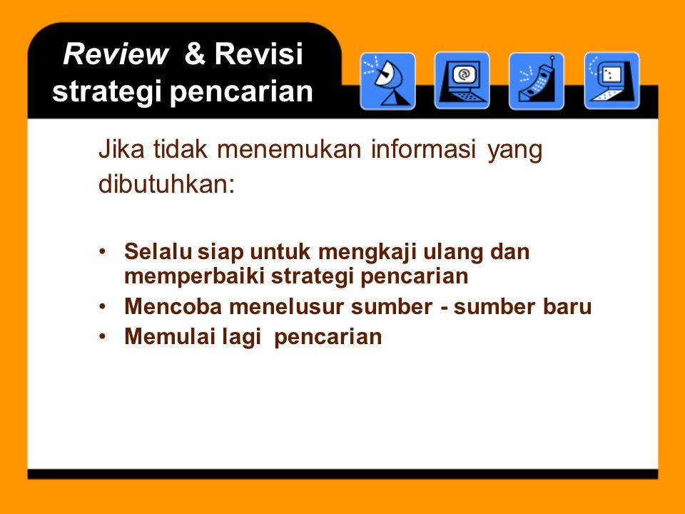 Review & Revisi strategi pencarian Jika tidak menemukan informasi yang dibutuhkan: Selalu siap untuk mengkaji ulang dan memperbaiki strategi pencarian