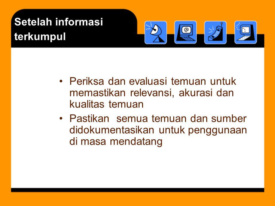 Setelah informasi terkumpul Periksa dan evaluasi temuan untuk memastikan relevansi, akurasi dan kualitas temuan Pastikan semua temuan dan sumber didok