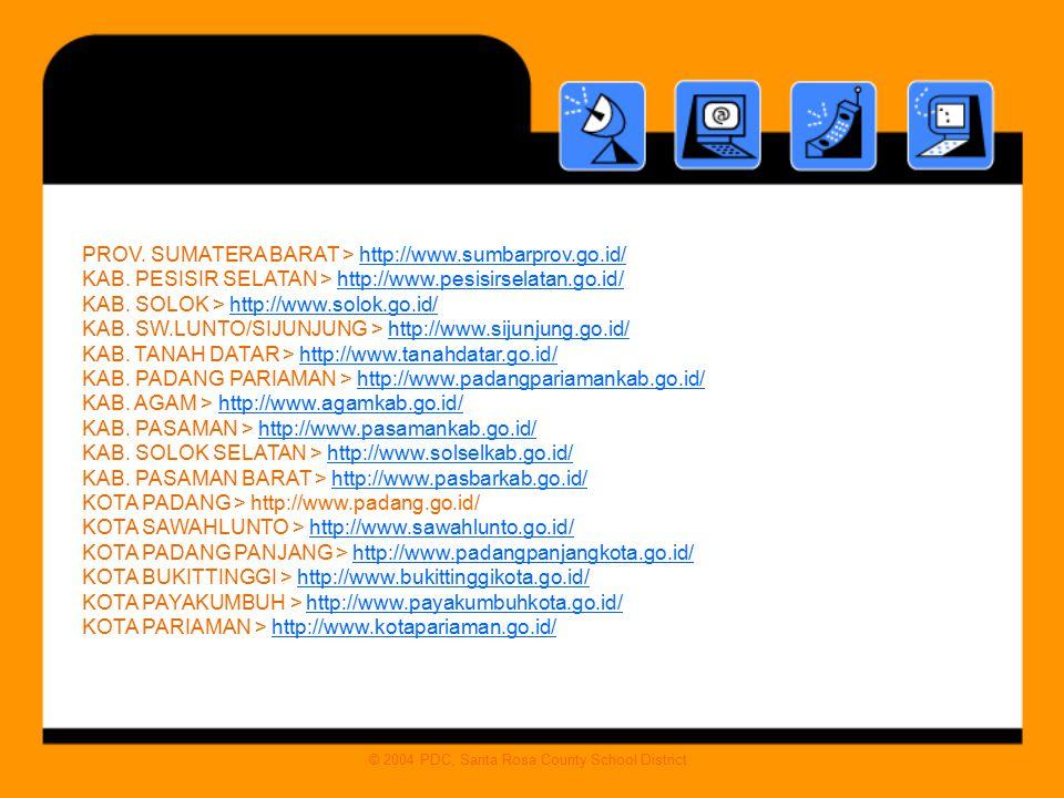 PROV. SUMATERA BARAT > http://www.sumbarprov.go.id/ KAB. PESISIR SELATAN > http://www.pesisirselatan.go.id/ KAB. SOLOK > http://www.solok.go.id/ KAB.