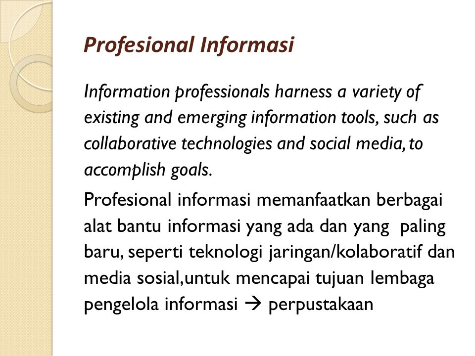 Profesional Informasi Information professionals harness a variety of existing and emerging information tools, such as collaborative technologies and s