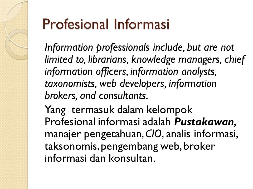 Profesional Informasi Information professionals include, but are not limited to, librarians, knowledge managers, chief information officers, informati