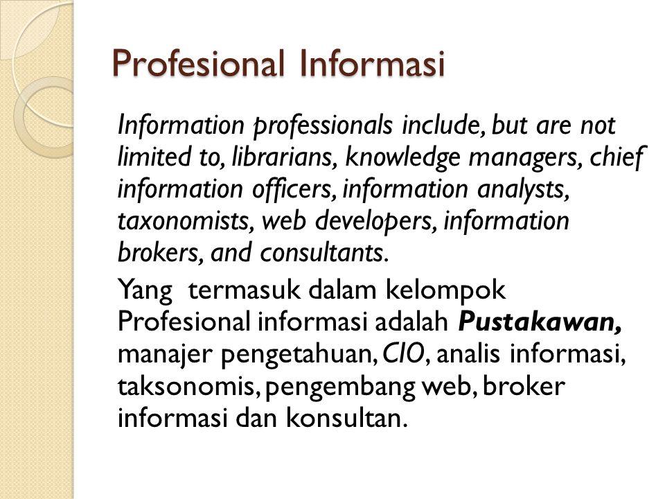3/26/201510 Profesional Informasi memberi nilai tambah dengan… Memilih sumber-sumber tercetak dan elektronik yang terbaik dan yang paling sesuai.