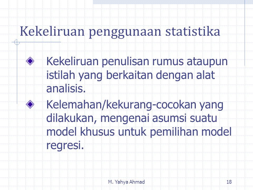 M. Yahya Ahmad18 Kekeliruan penggunaan statistika Kekeliruan penulisan rumus ataupun istilah yang berkaitan dengan alat analisis. Kelemahan/kekurang-c