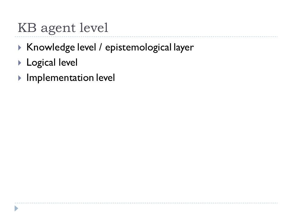 KB agent level  Knowledge level / epistemological layer  Logical level  Implementation level