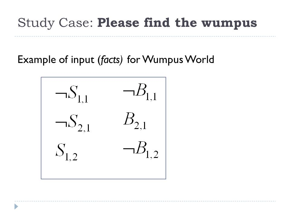 Study Case: Please find the wumpus Example of input (facts) for Wumpus World