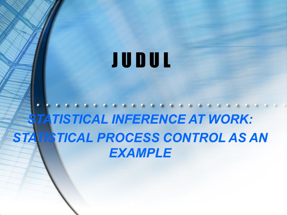 J U D U L STATISTICAL INFERENCE AT WORK: STATISTICAL PROCESS CONTROL AS AN EXAMPLE