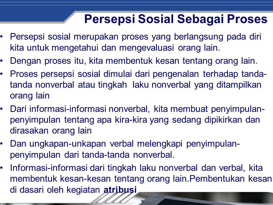 Persepsi Sosial Sebagai Proses Persepsi sosial merupakan proses yang berlangsung pada diri kita untuk mengetahui dan mengevaluasi orang lain. Dengan p