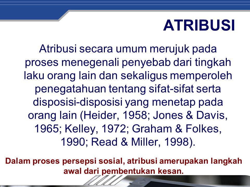ATRIBUSI Atribusi secara umum merujuk pada proses menegenali penyebab dari tingkah laku orang lain dan sekaligus memperoleh penegatahuan tentang sifat