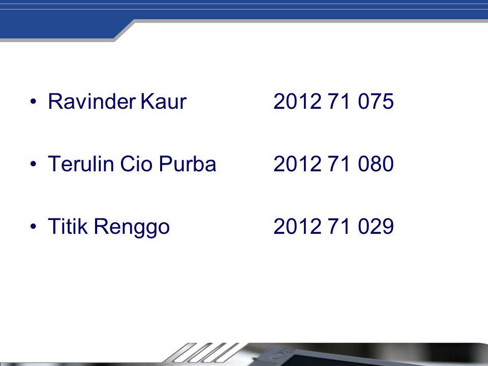 Ravinder Kaur2012 71 075 Terulin Cio Purba2012 71 080 Titik Renggo2012 71 029