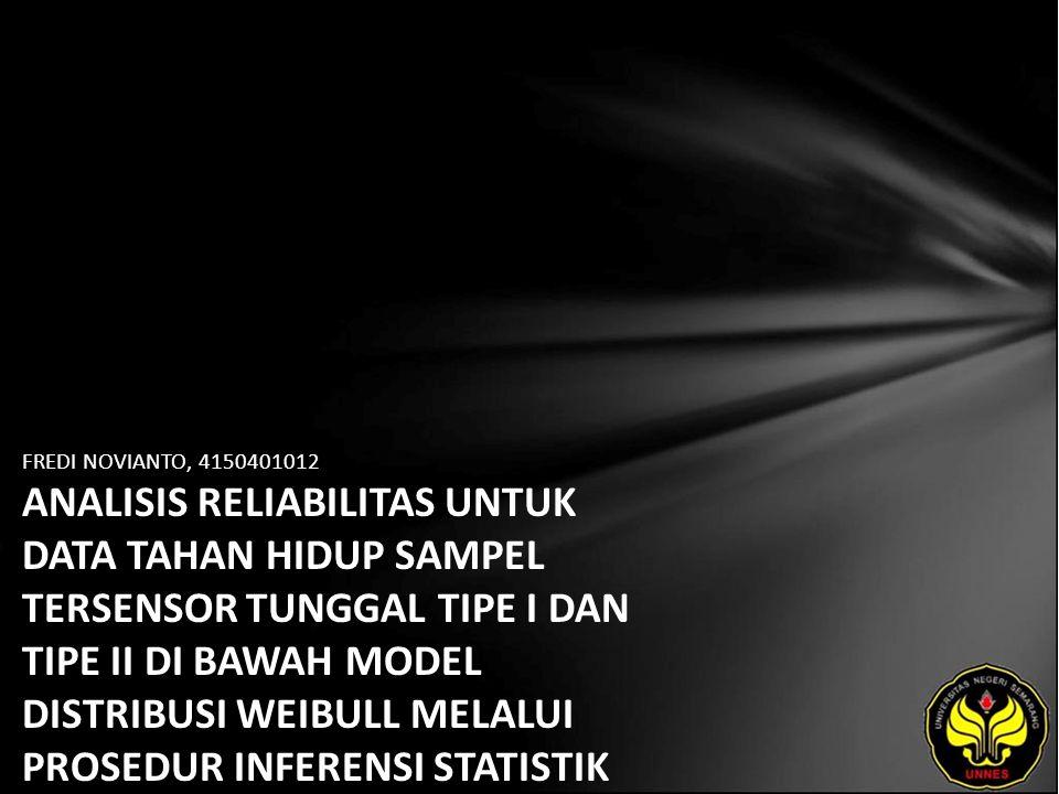 FREDI NOVIANTO, 4150401012 ANALISIS RELIABILITAS UNTUK DATA TAHAN HIDUP SAMPEL TERSENSOR TUNGGAL TIPE I DAN TIPE II DI BAWAH MODEL DISTRIBUSI WEIBULL