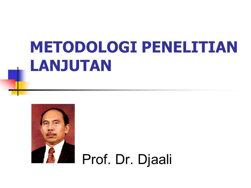METODOLOGI PENELITIAN LANJUTAN Prof. Dr. Djaali