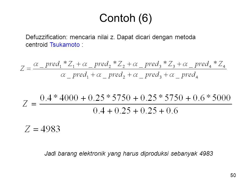 50 Contoh (6) Defuzzification: mencaria nilai z. Dapat dicari dengan metoda centroid Tsukamoto : Jadi barang elektronik yang harus diproduksi sebanyak