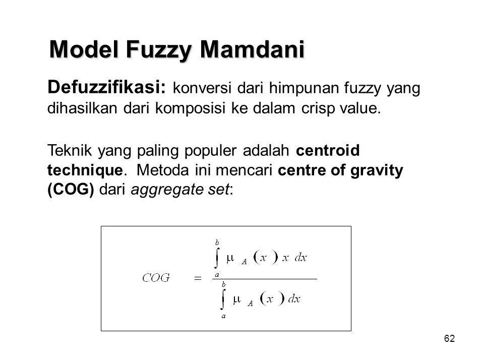62 Defuzzifikasi: konversi dari himpunan fuzzy yang dihasilkan dari komposisi ke dalam crisp value. Teknik yang paling populer adalah centroid techniq