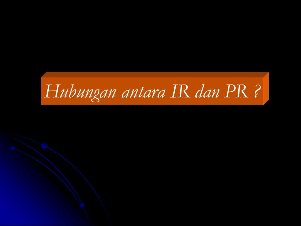 Hubungan antara IR dan PR ?