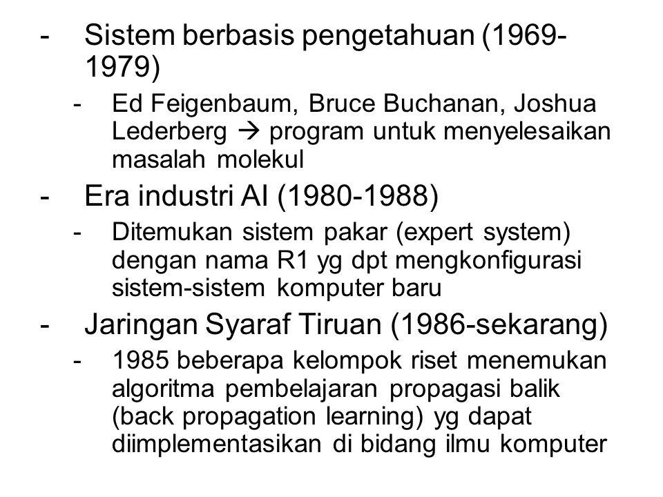 -Sistem berbasis pengetahuan (1969- 1979) -Ed Feigenbaum, Bruce Buchanan, Joshua Lederberg  program untuk menyelesaikan masalah molekul -Era industri