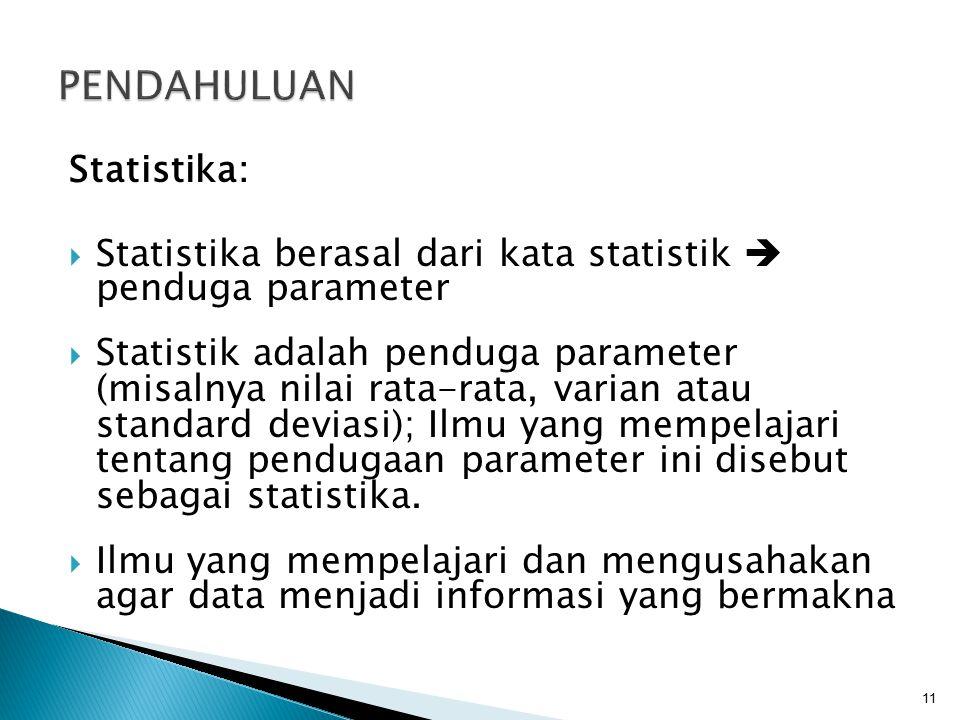 Statistika:  Statistika berasal dari kata statistik  penduga parameter  Statistik adalah penduga parameter (misalnya nilai rata-rata, varian atau s