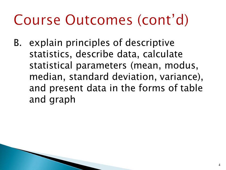 B. explain principles of descriptive statistics, describe data, calculate statistical parameters (mean, modus, median, standard deviation, variance),