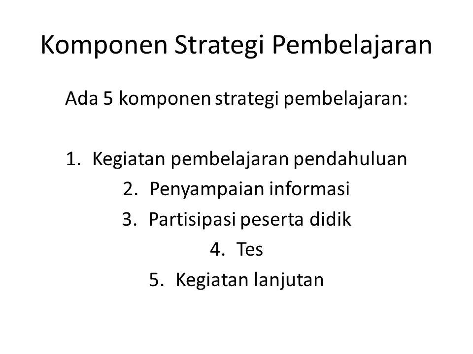 Berdasarkan pengaturan jumlah pendidik - individual teaching - team teaching Berdasarkan jumlah siswa - strategi klasikal - strategi kelompok kecil - strategi individu ● Berdasarkan interaksi - strategi tatap muka - melalui media
