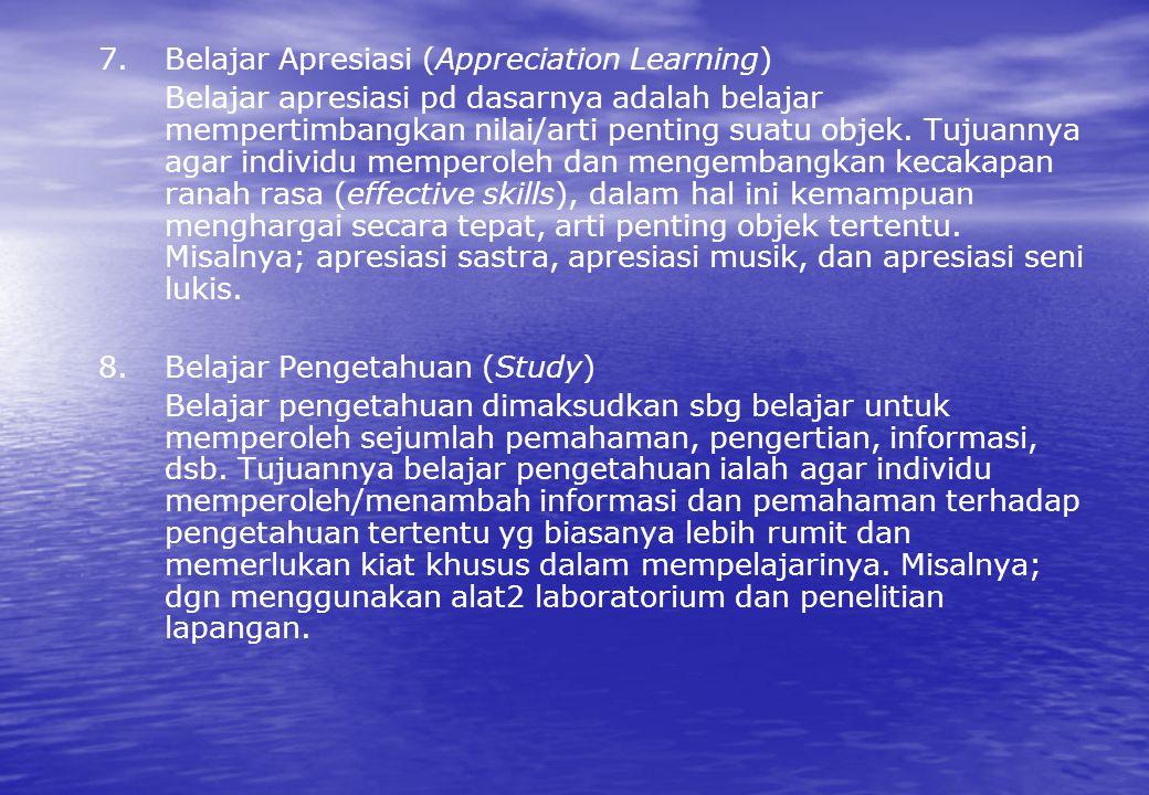 7.Belajar Apresiasi (Appreciation Learning) Belajar apresiasi pd dasarnya adalah belajar mempertimbangkan nilai/arti penting suatu objek. Tujuannya ag