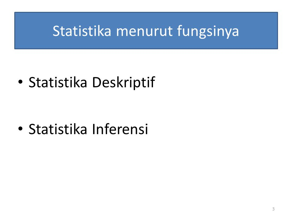 4 Statistika deskriptif Menggambarkan dan menganalisis kelompok data yang diberikan tanpa penarikan kesimpulan mengenai kelompok data yang lebih besar