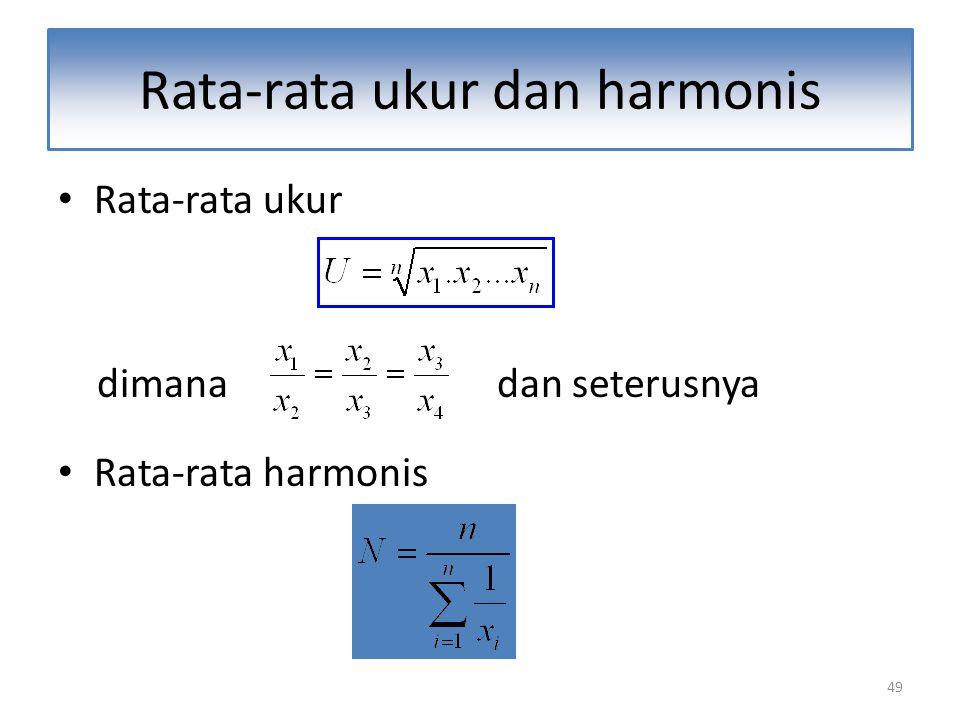 49 Rata-rata ukur dan harmonis Rata-rata ukur dimana dan seterusnya Rata-rata harmonis