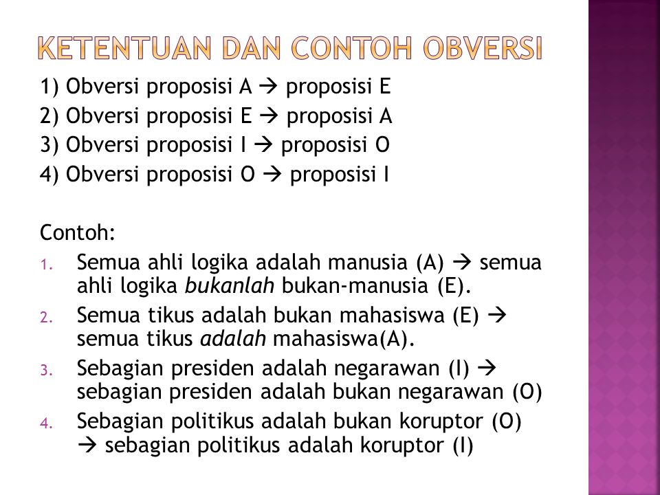 1) Obversi proposisi A  proposisi E 2) Obversi proposisi E  proposisi A 3) Obversi proposisi I  proposisi O 4) Obversi proposisi O  proposisi I Contoh: 1.