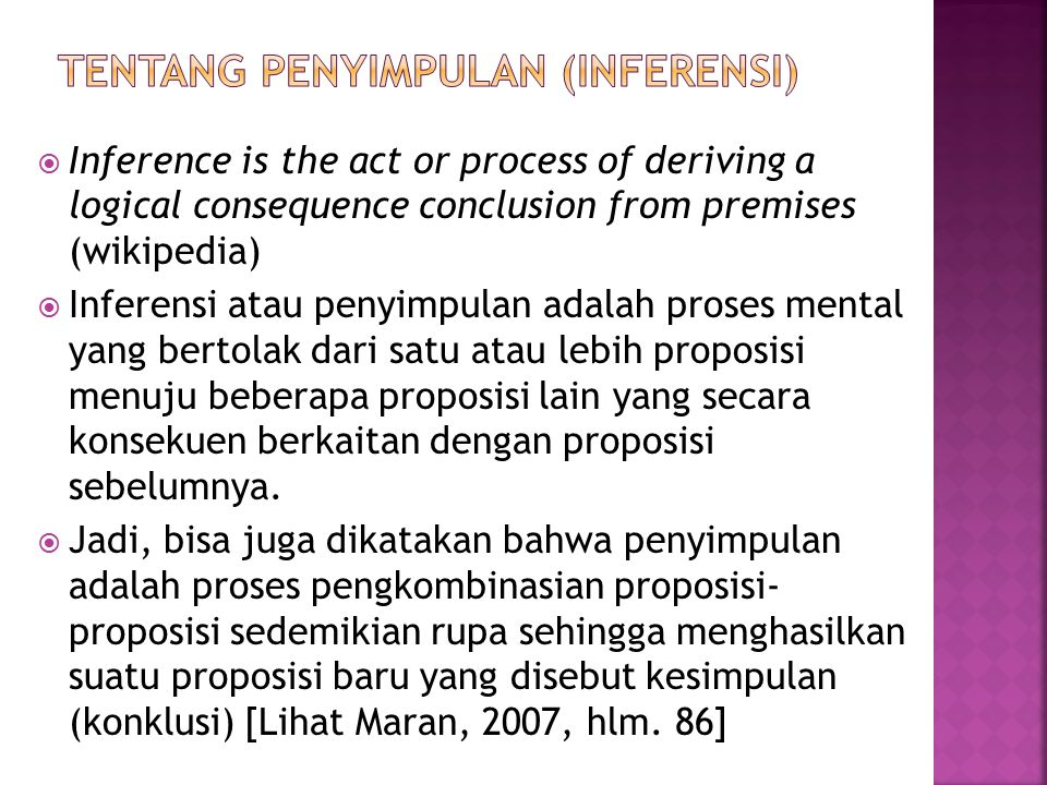  Inference is the act or process of deriving a logical consequence conclusion from premises (wikipedia)  Inferensi atau penyimpulan adalah proses me