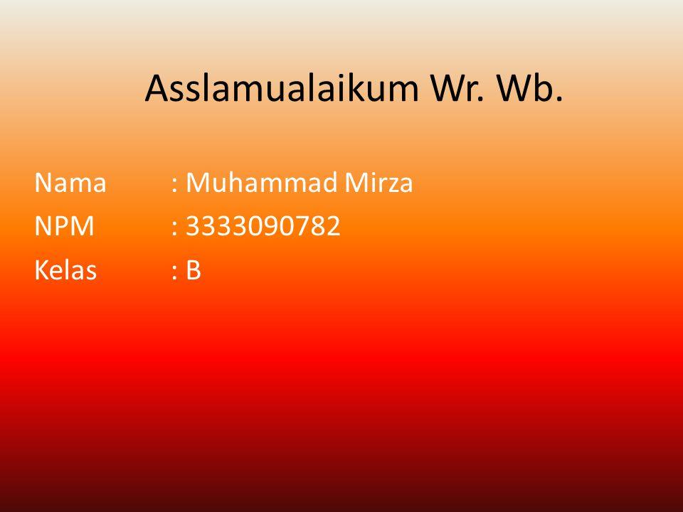 Asslamualaikum Wr. Wb. Nama : Muhammad Mirza NPM : 3333090782 Kelas : B