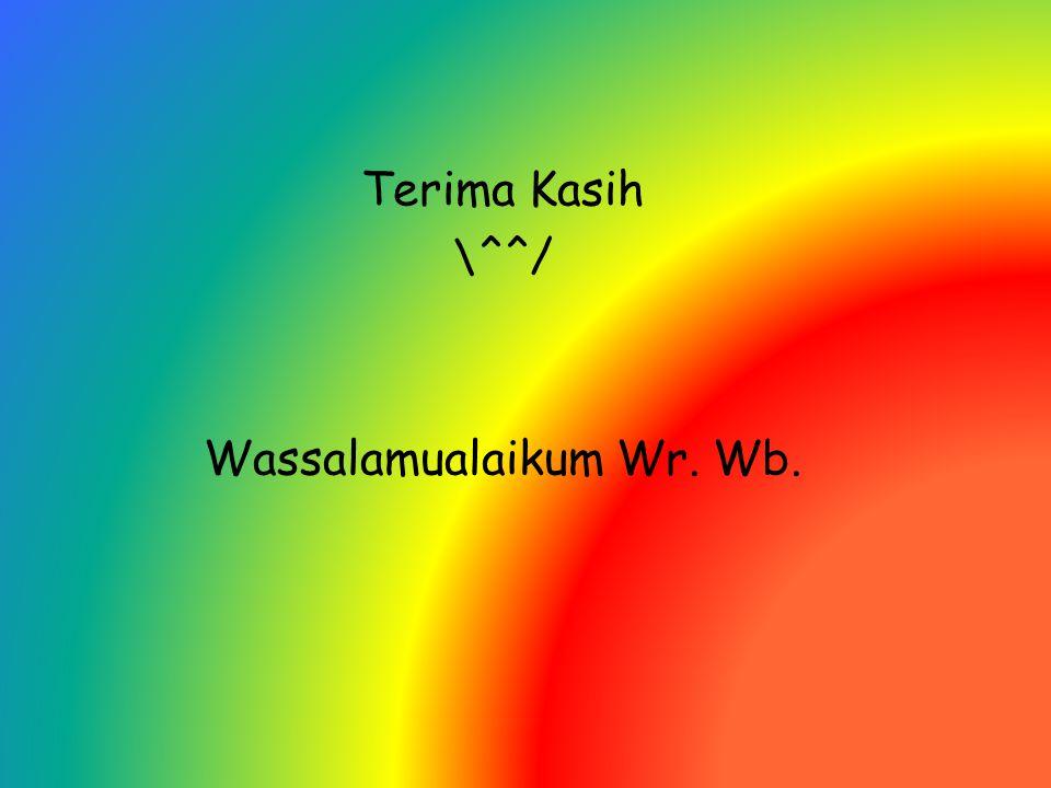 Terima Kasih \^^/ Wassalamualaikum Wr. Wb.