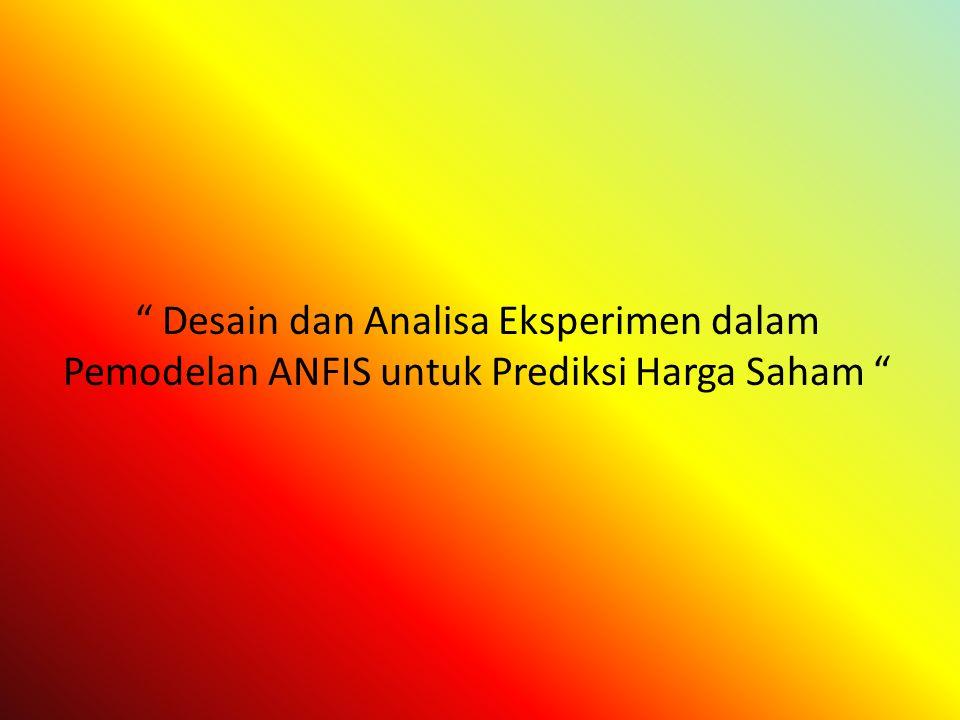 Tujuan Dengan menerapkan teknik desain eksperimen (DOE) untuk mengidentifikasi parameter yang signifikan dalam desain sistem inferensi adaptif neuro-fuzzy (ANFIS) untuk prediksi harga saham.