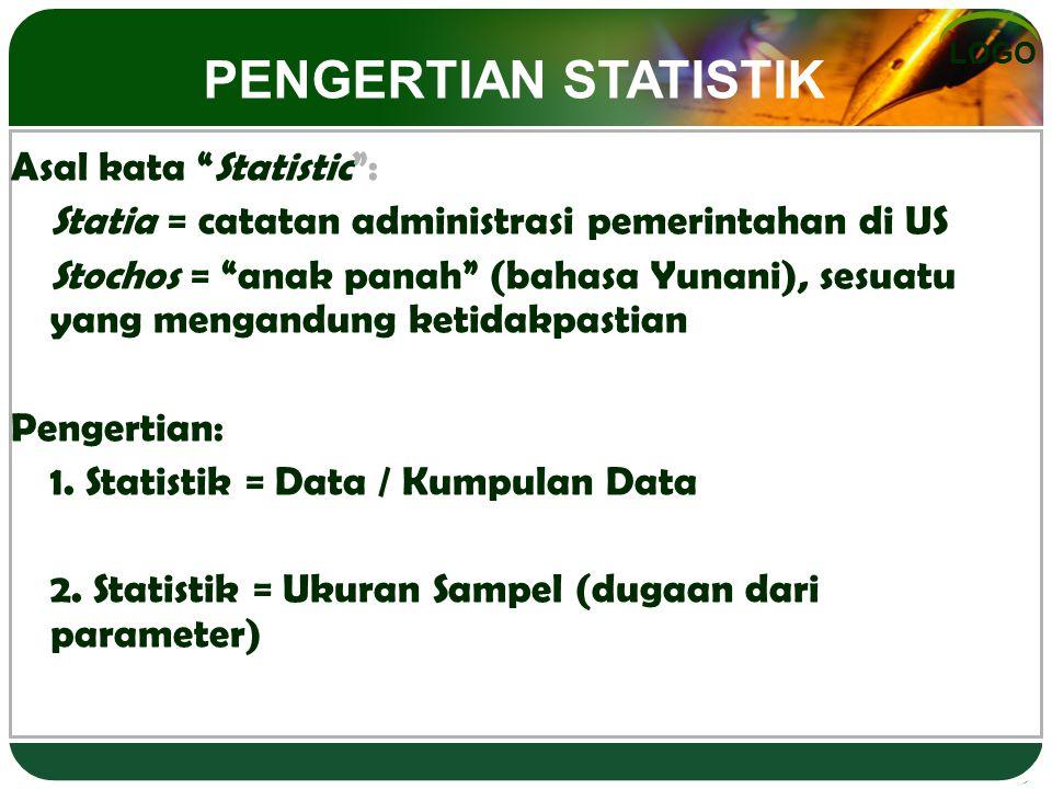 Asal kata Statistic : Statia = catatan administrasi pemerintahan di US Stochos = anak panah (bahasa Yunani), sesuatu yang mengandung ketidakpastian Pengertian: 1.