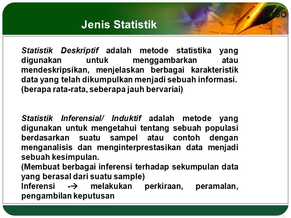 LOGO Statistik Deskriptif adalah metode statistika yang digunakan untuk menggambarkan atau mendeskripsikan, menjelaskan berbagai karakteristik data yang telah dikumpulkan menjadi sebuah informasi.
