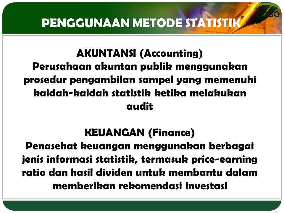 LOGO PENGGUNAAN METODE STATISTIK AKUNTANSI (Accounting) Perusahaan akuntan publik menggunakan prosedur pengambilan sampel yang memenuhi kaidah-kaidah
