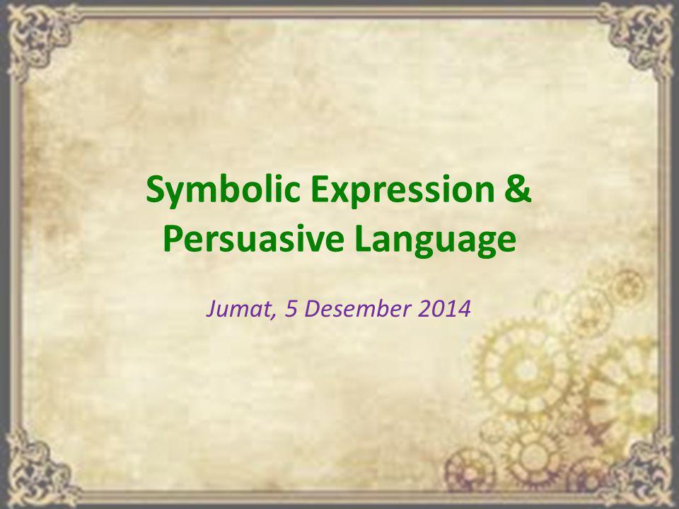 Symbolic Expression & Persuasive Language Jumat, 5 Desember 2014