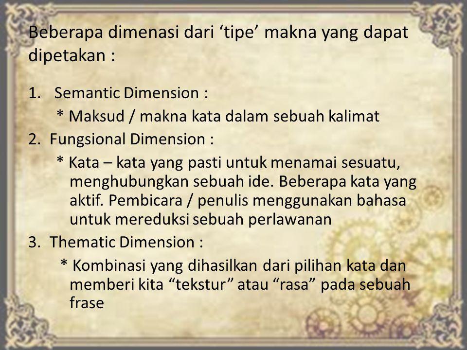 Beberapa dimenasi dari 'tipe' makna yang dapat dipetakan : 1.Semantic Dimension : * Maksud / makna kata dalam sebuah kalimat 2.