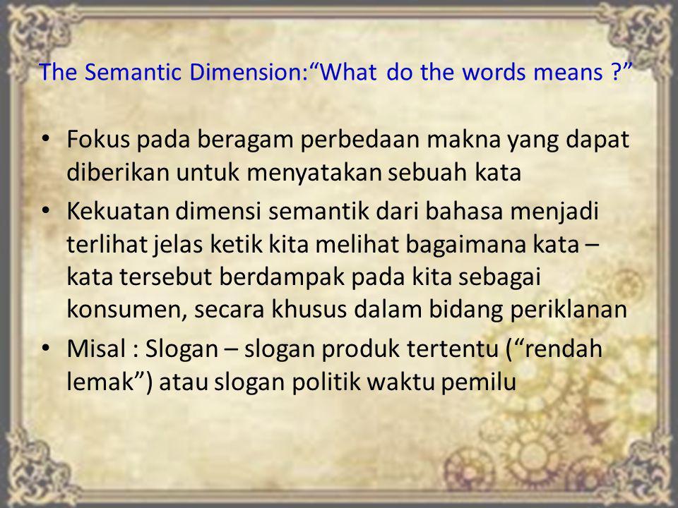 """The Semantic Dimension:""""What do the words means ?"""" Fokus pada beragam perbedaan makna yang dapat diberikan untuk menyatakan sebuah kata Kekuatan dimen"""